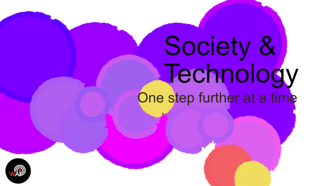 One step further at a time: Society and Technology