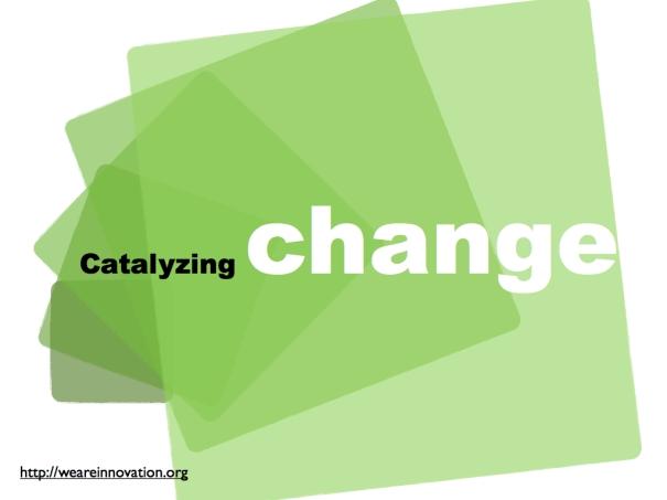 Catalyzing Change